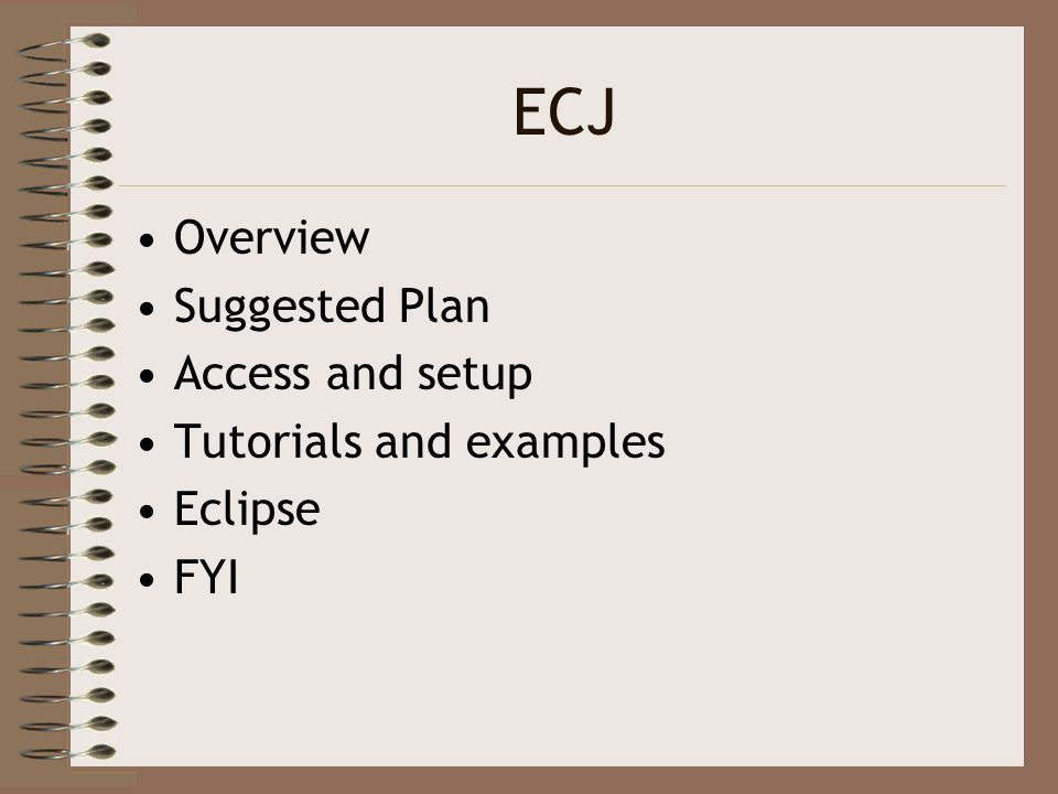 ECJ Overview Suggested Plan Access and setup Tutorials and examples