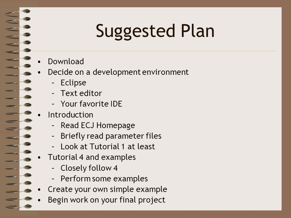 Suggested Plan Download Decide on a development environment Eclipse