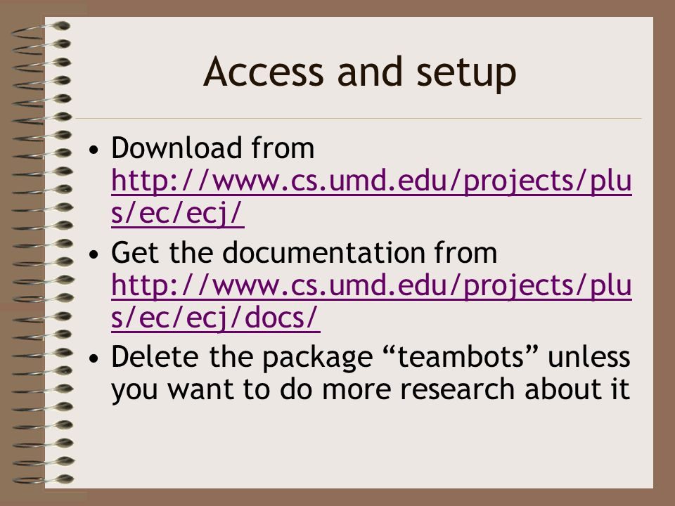 Access and setup Download from http://www.cs.umd.edu/projects/plus/ec/ecj/