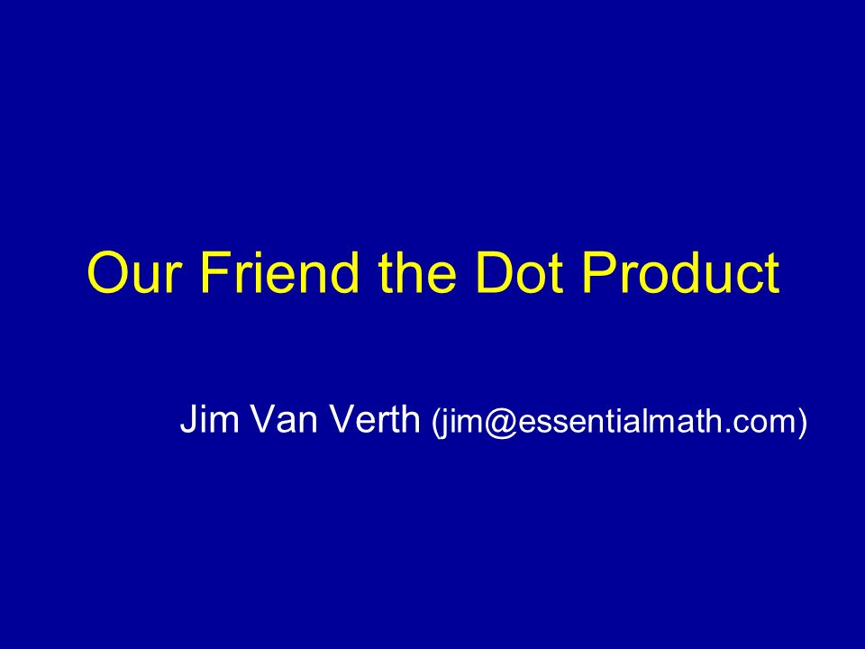 Our Friend the Dot Product