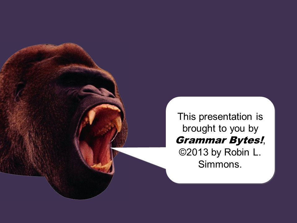 This presentation is brought to you by Grammar Bytes