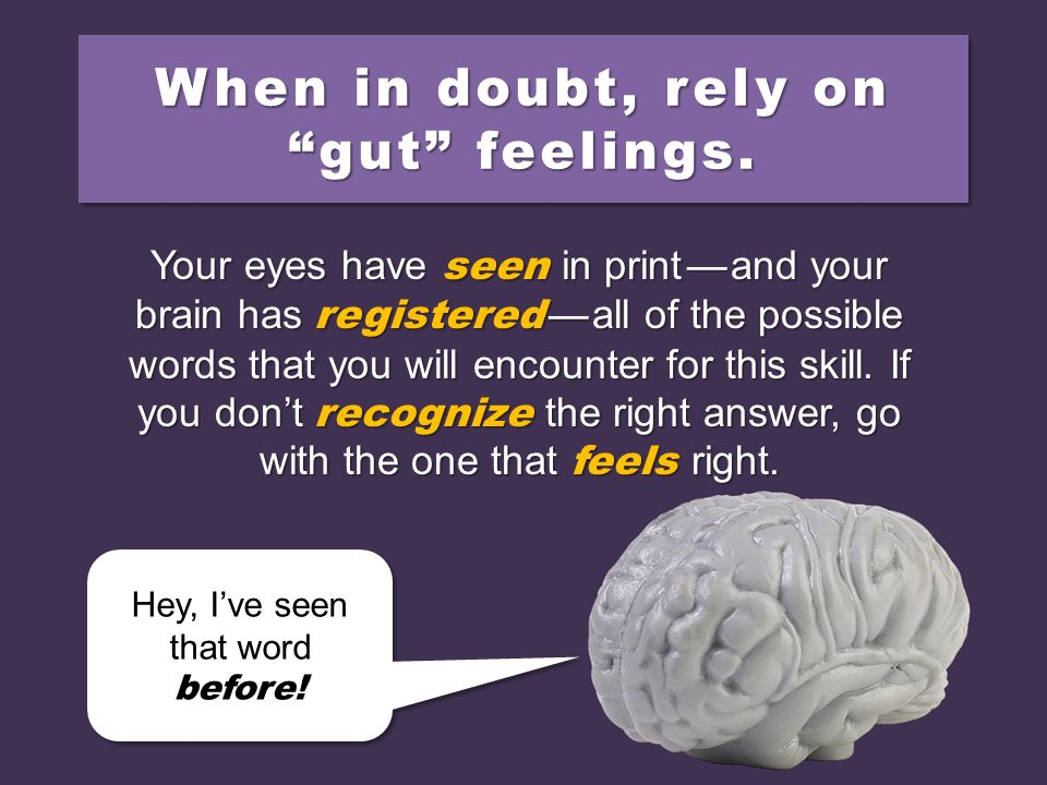 When in doubt, rely on gut feelings.