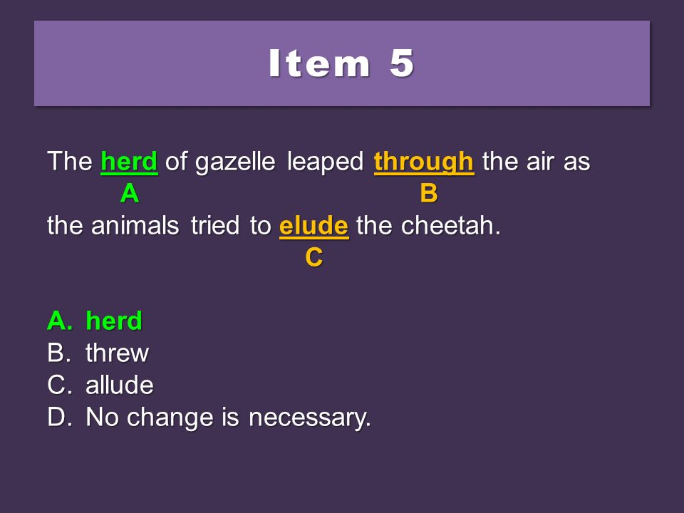 Item 5 The herd of gazelle leaped through the air as A B