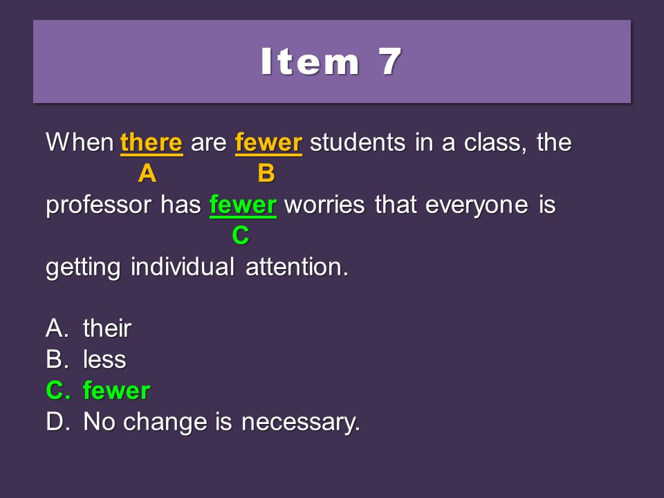 Item 7 When there are fewer students in a class, the A B