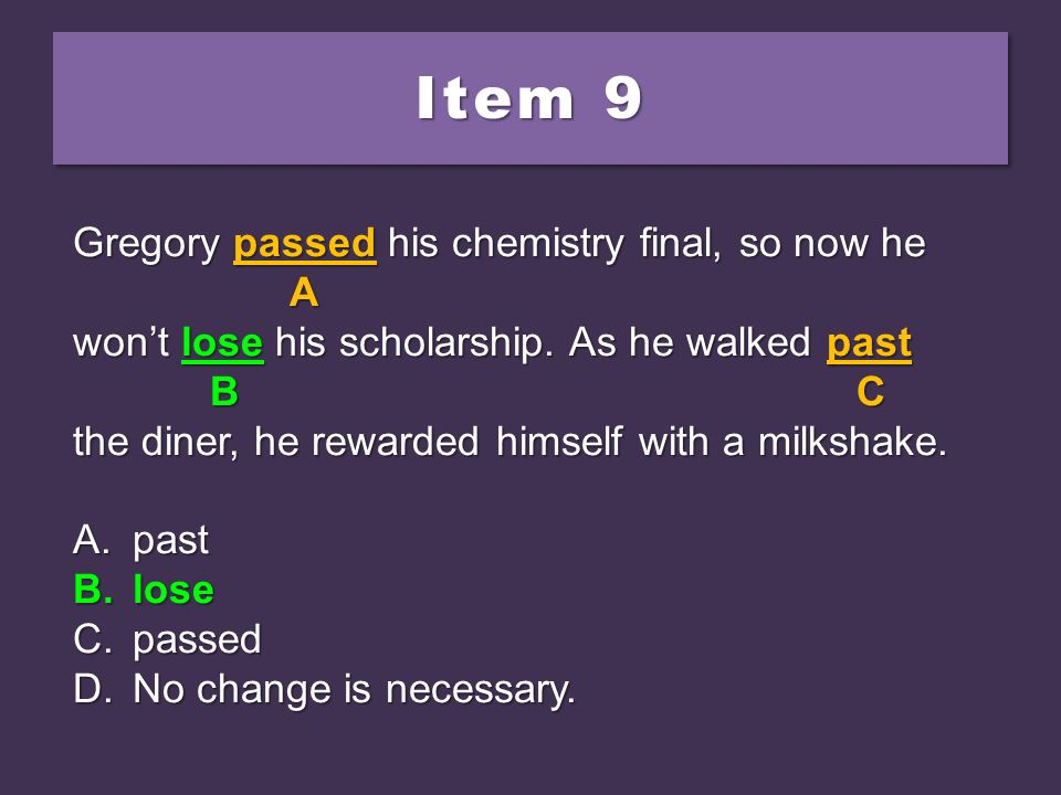 Item 9 Gregory passed his chemistry final, so now he A