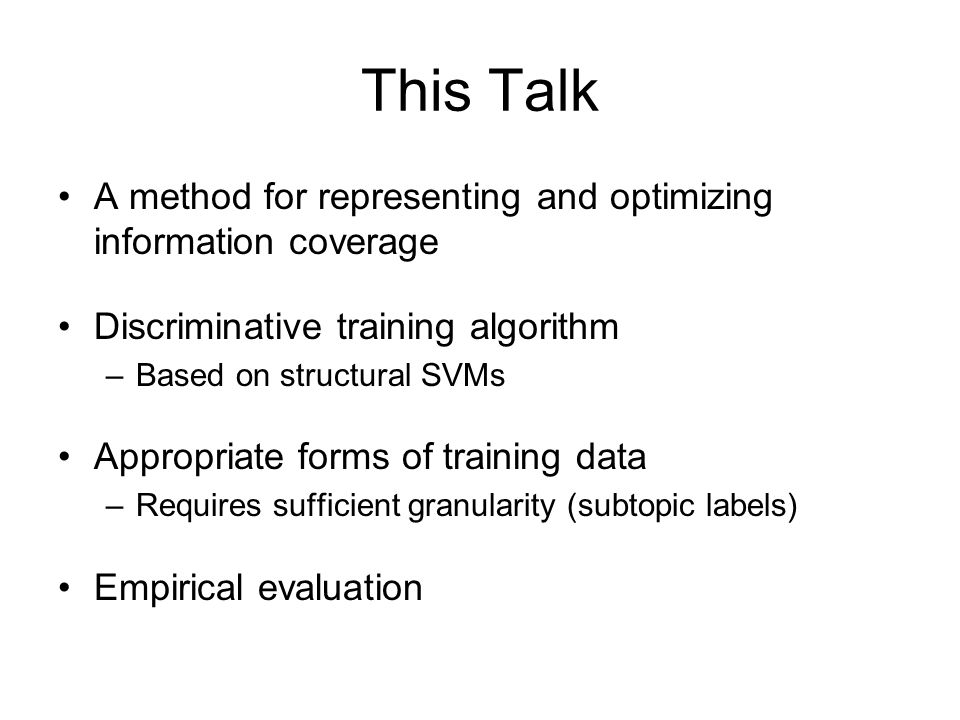 This Talk A method for representing and optimizing information coverage. Discriminative training algorithm.