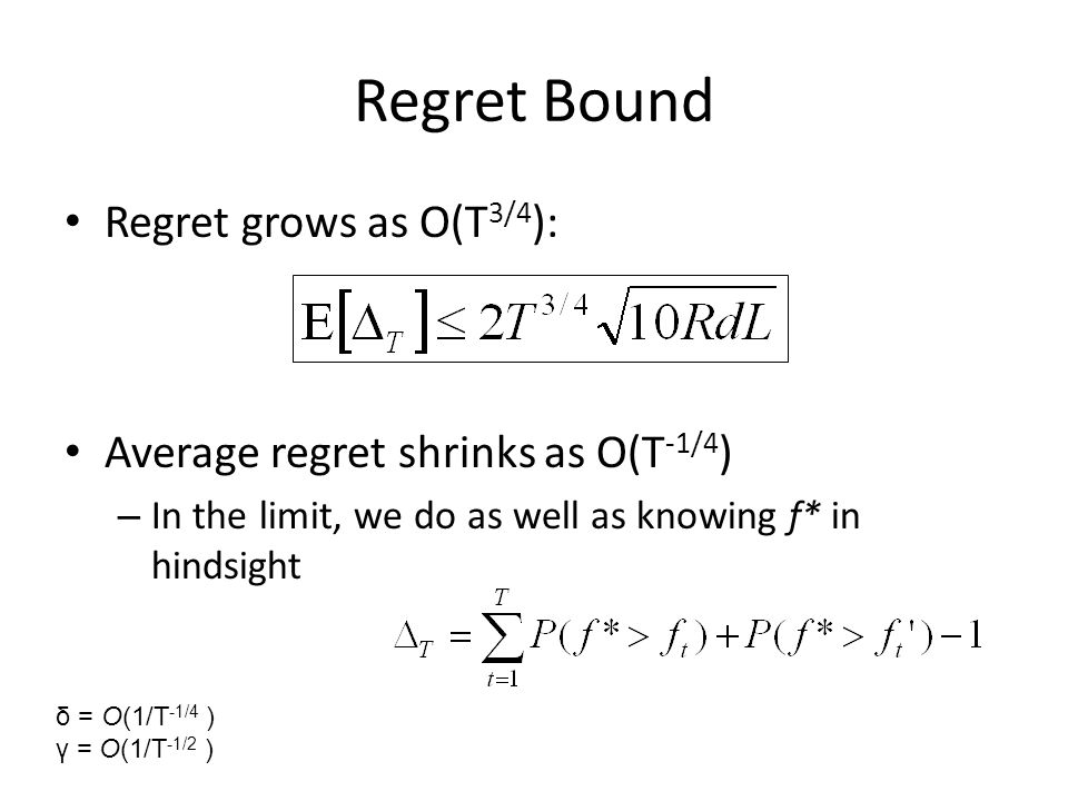 Regret Bound Regret grows as O(T3/4):