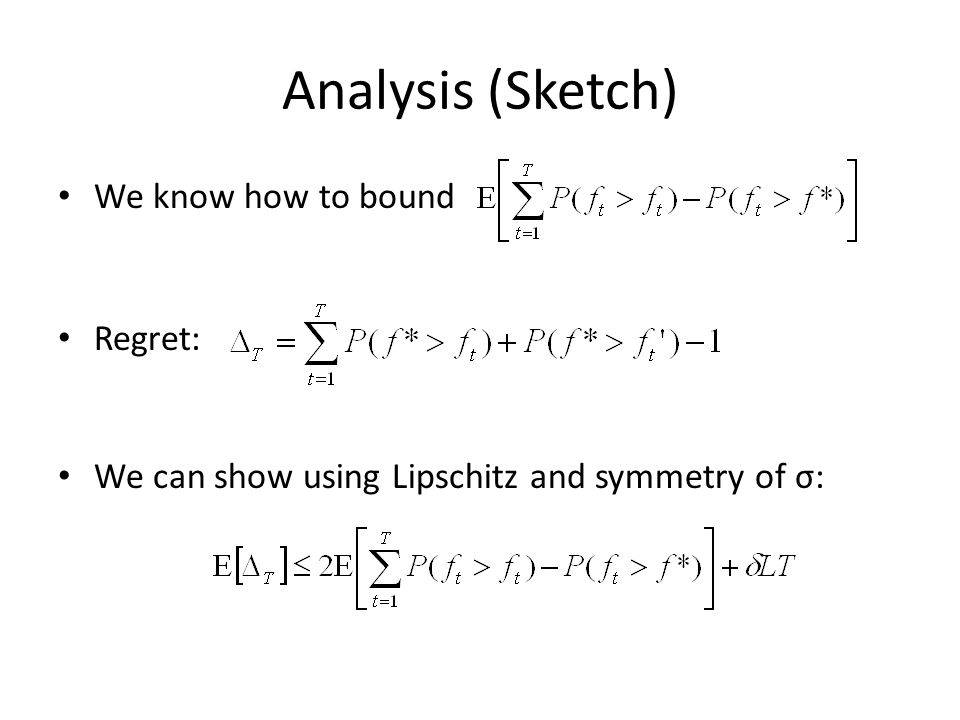 Analysis (Sketch) We know how to bound Regret: