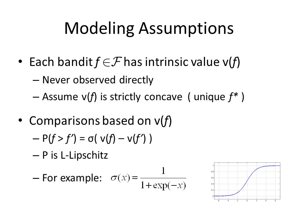 Modeling Assumptions Each bandit f 2F has intrinsic value v(f)
