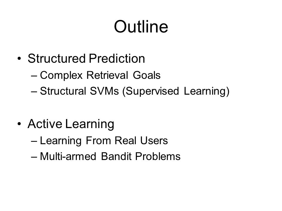 Outline Structured Prediction Active Learning Complex Retrieval Goals