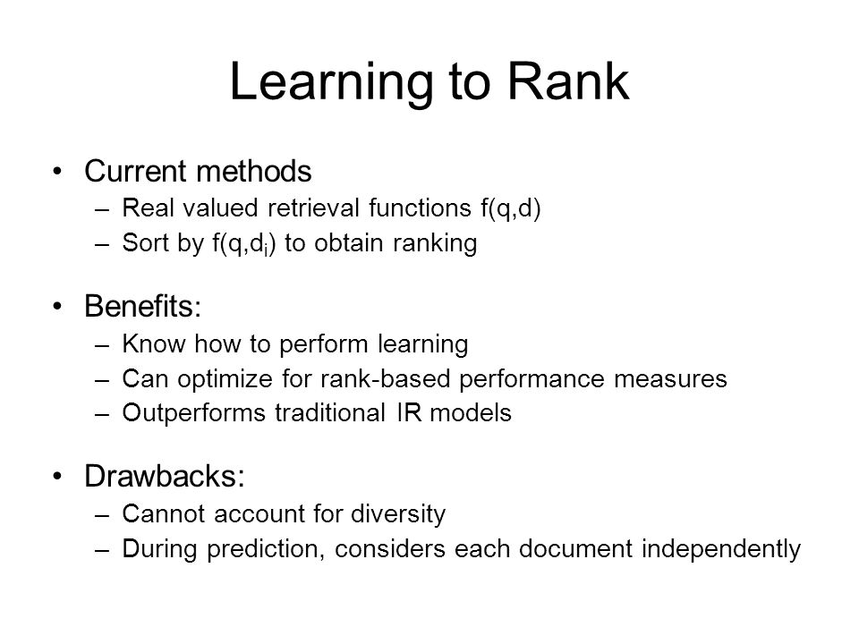Learning to Rank Current methods Benefits: Drawbacks: