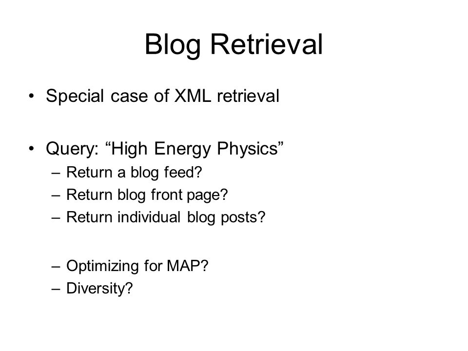 Blog Retrieval Special case of XML retrieval