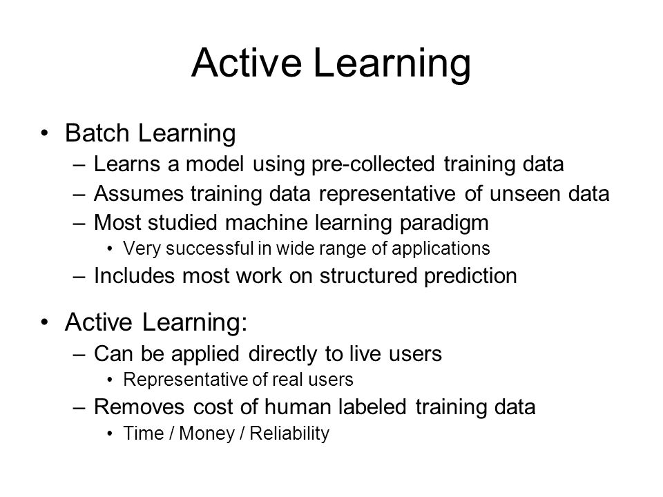 Active Learning Batch Learning Active Learning: