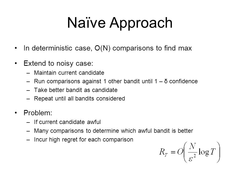Naïve Approach In deterministic case, O(N) comparisons to find max