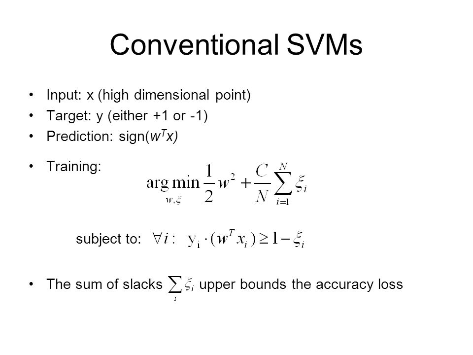 Conventional SVMs Input: x (high dimensional point)