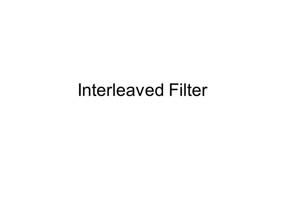 Interleaved Filter