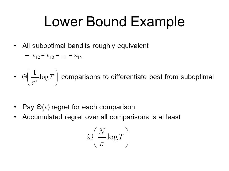 Lower Bound Example All suboptimal bandits roughly equivalent