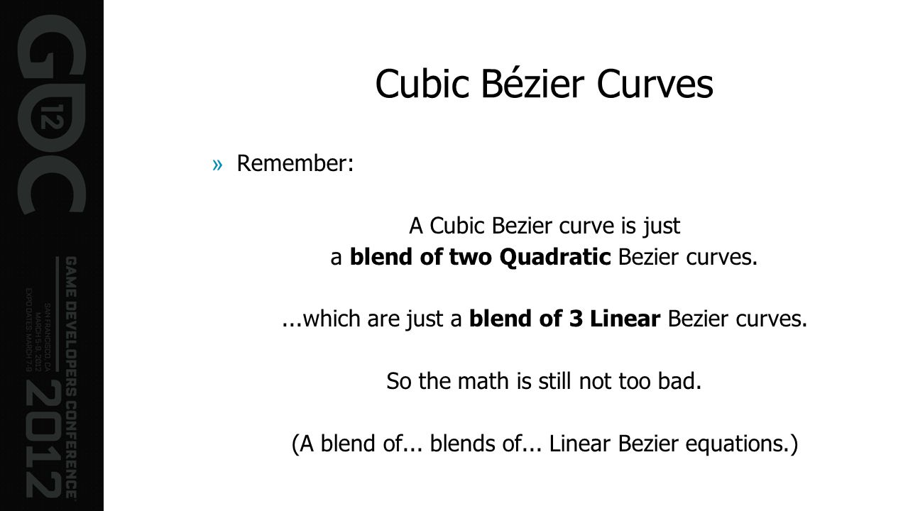 Cubic Bézier Curves Remember: A Cubic Bezier curve is just
