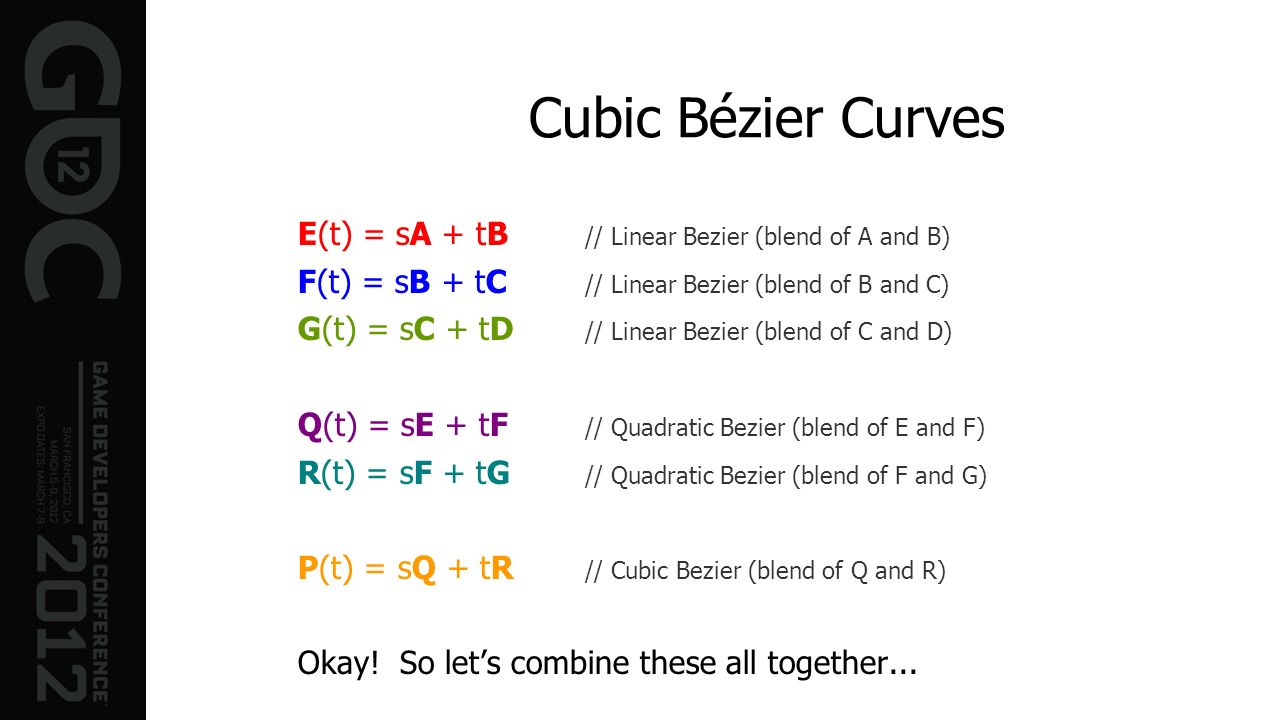 Cubic Bézier Curves E(t) = sA + tB // Linear Bezier (blend of A and B)