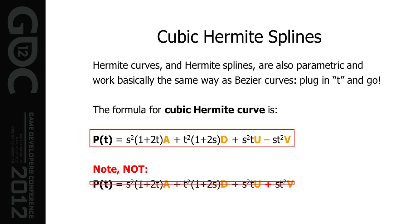 Cubic Hermite SplinesHermite curves, and Hermite splines, are also parametric and. work basically the same way as Bezier curves: plug in t and go!