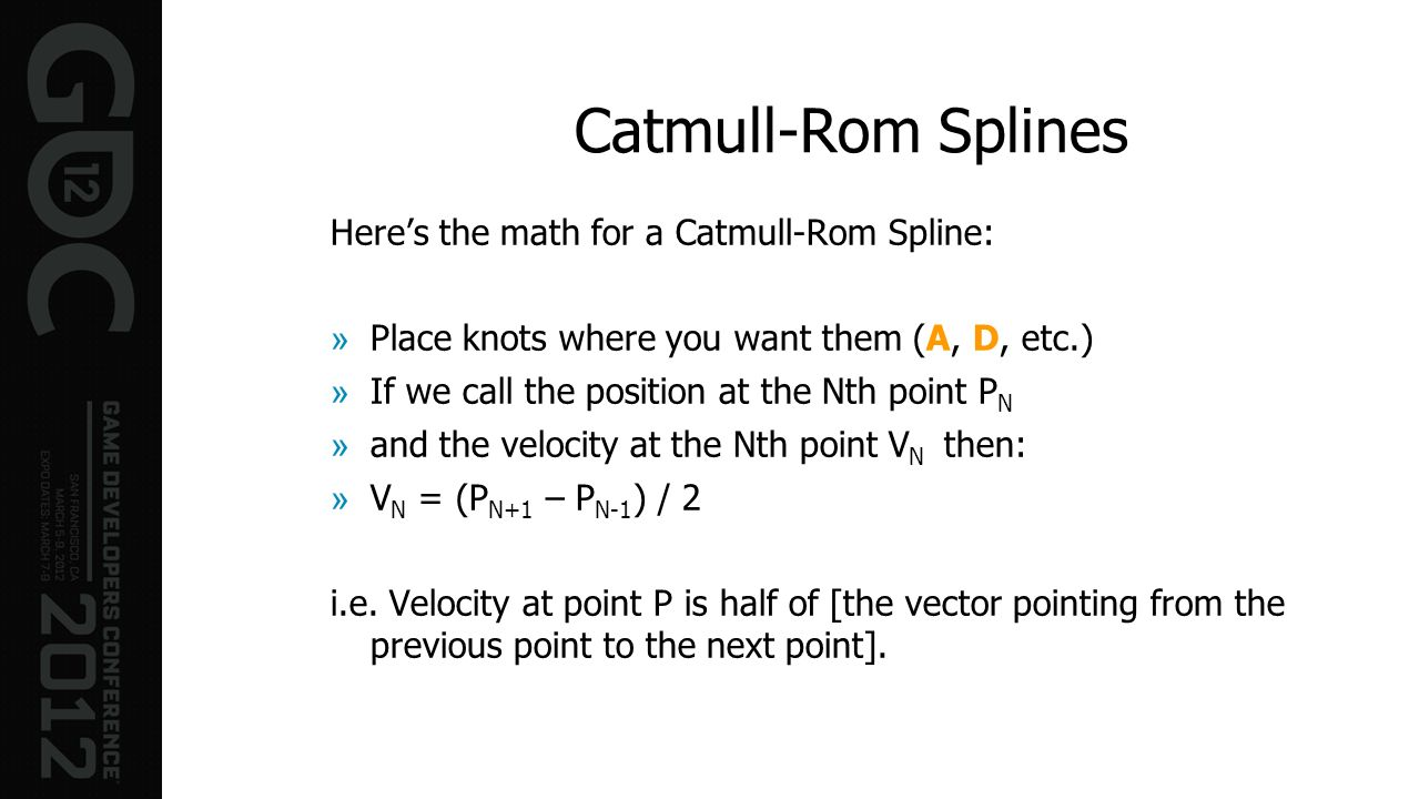 Catmull-Rom Splines Here's the math for a Catmull-Rom Spline: