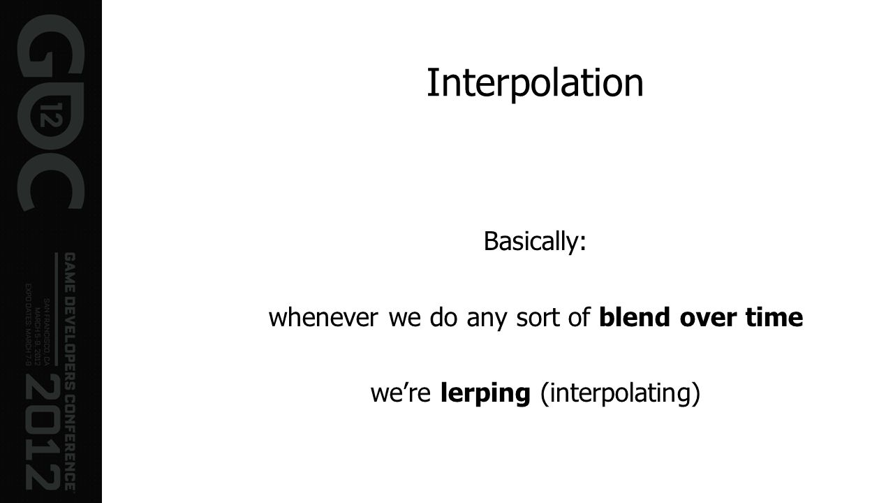 Interpolation Basically: whenever we do any sort of blend over time