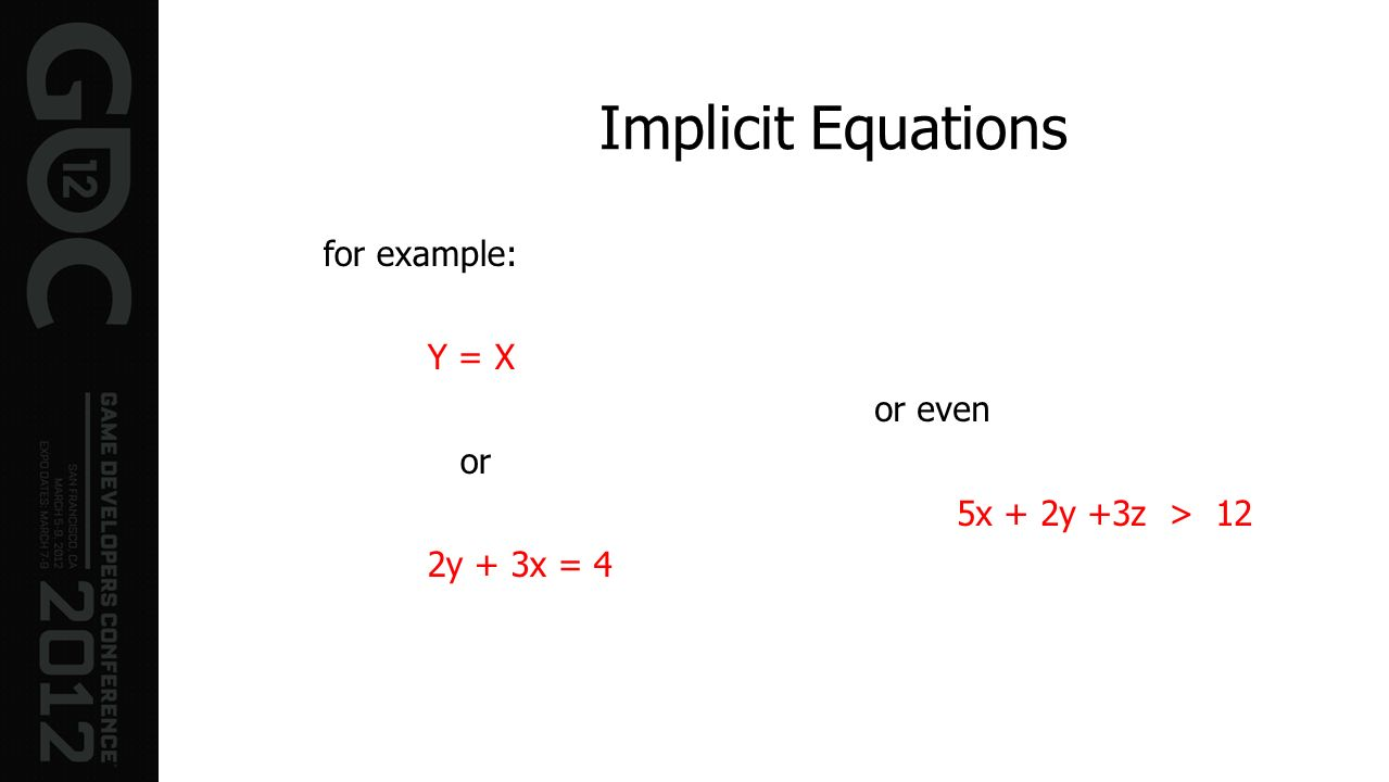 Implicit Equations for example: Y = X or even or 5x + 2y +3z > 12