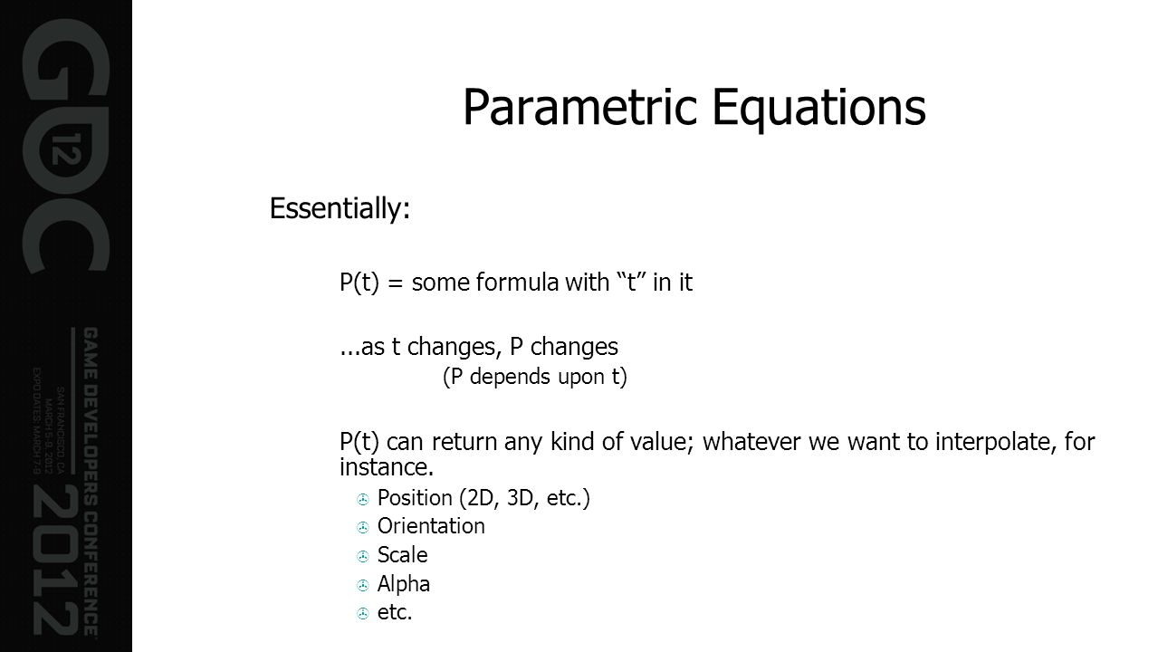 Parametric Equations Essentially: P(t) = some formula with t in it