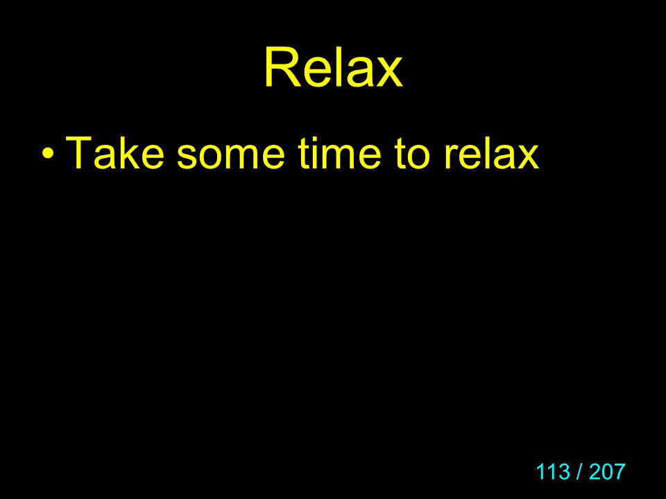 Relax Take some time to relax