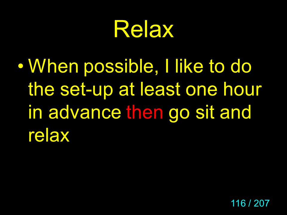 Relax When possible, I like to do the set-up at least one hour in advance then go sit and relax
