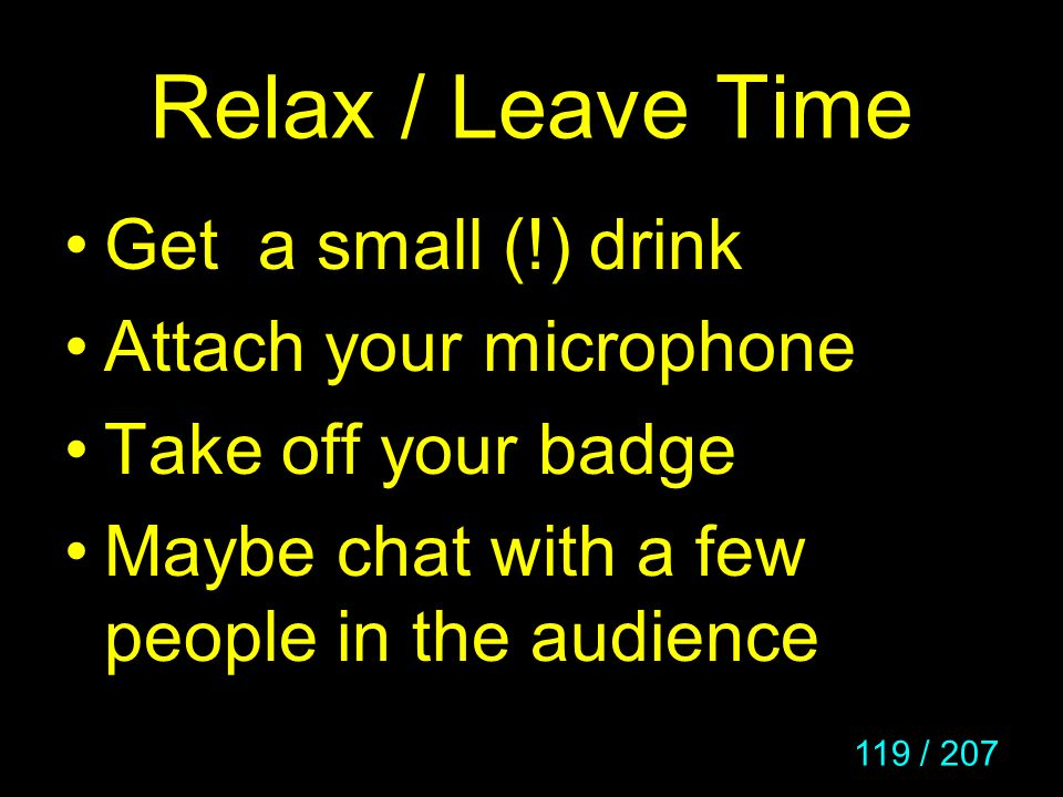 Relax / Leave Time Get a small (!) drink Attach your microphone