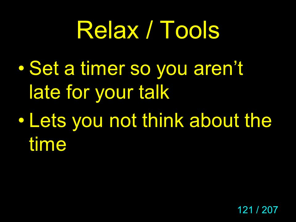 Relax / Tools Set a timer so you aren't late for your talk