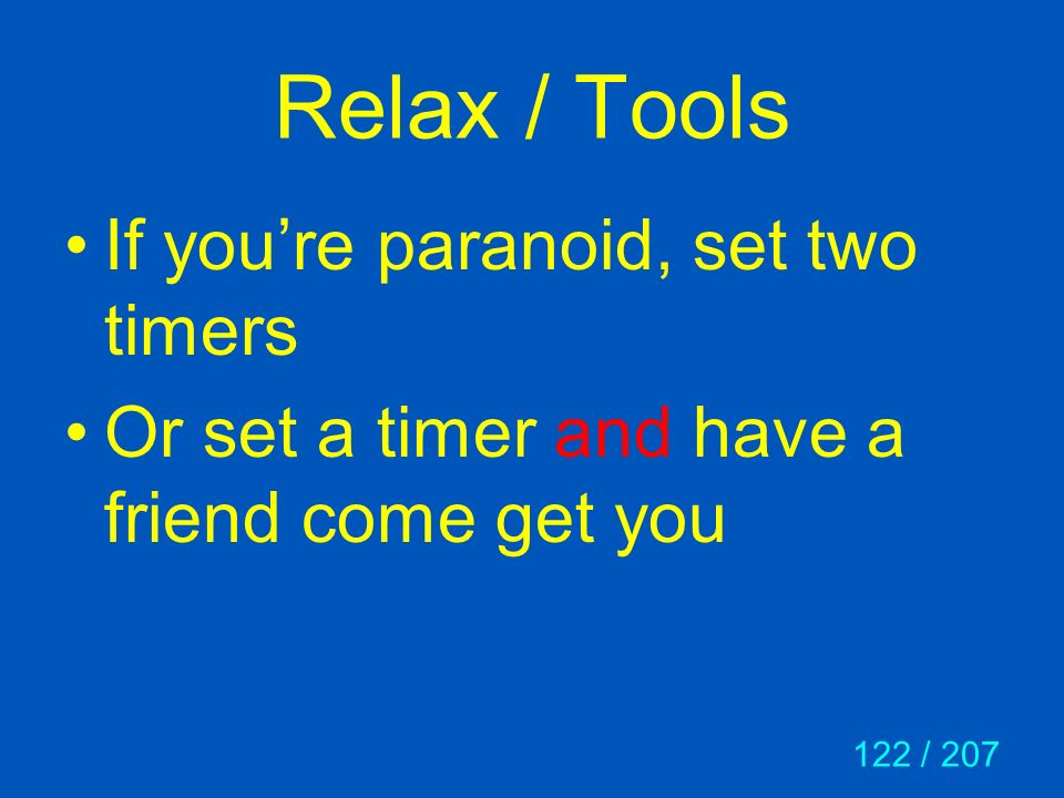 Relax / Tools If you're paranoid, set two timers