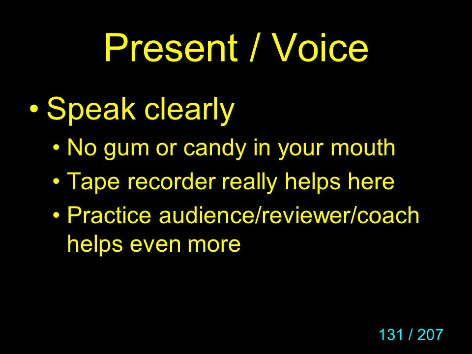 Present / Voice Speak clearly No gum or candy in your mouth