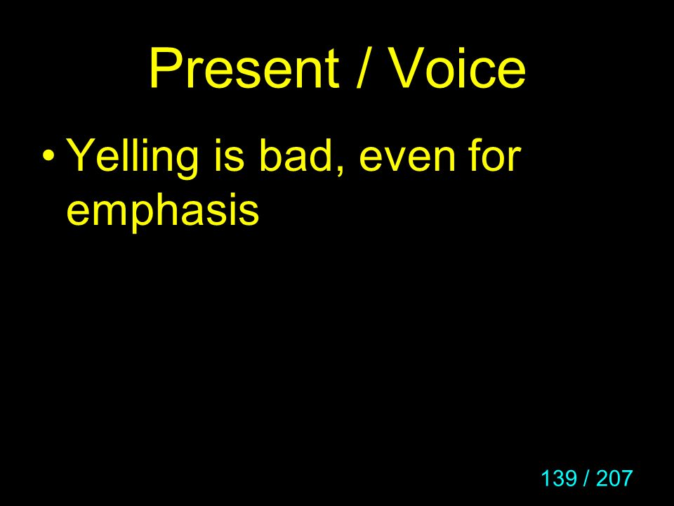 Present / Voice Yelling is bad, even for emphasis