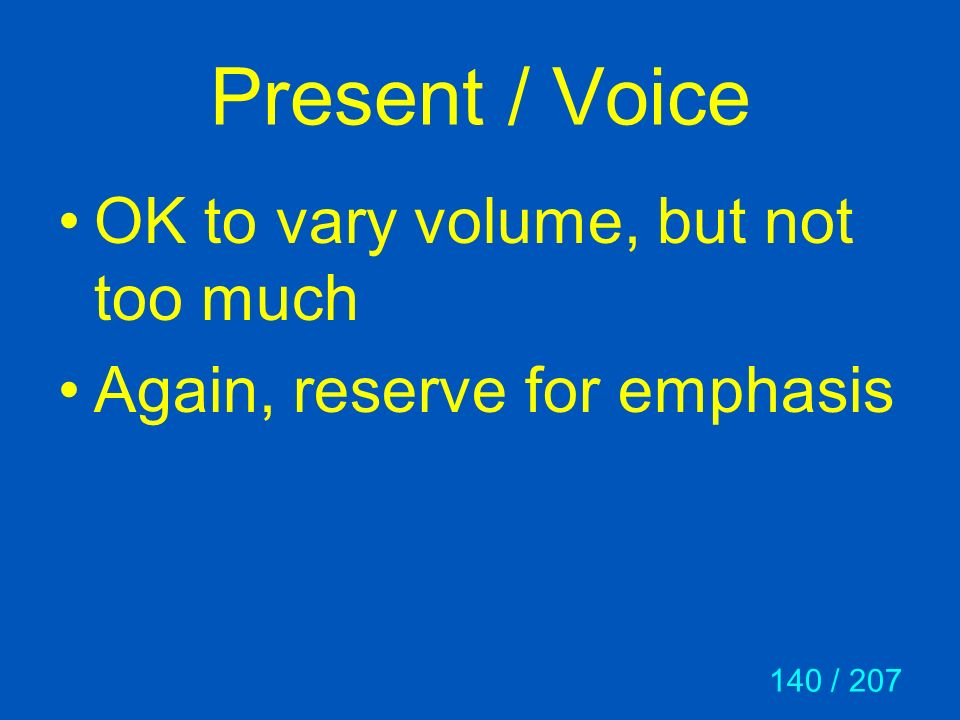 Present / Voice OK to vary volume, but not too much