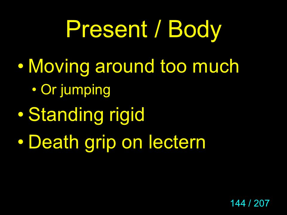 Present / Body Moving around too much Standing rigid