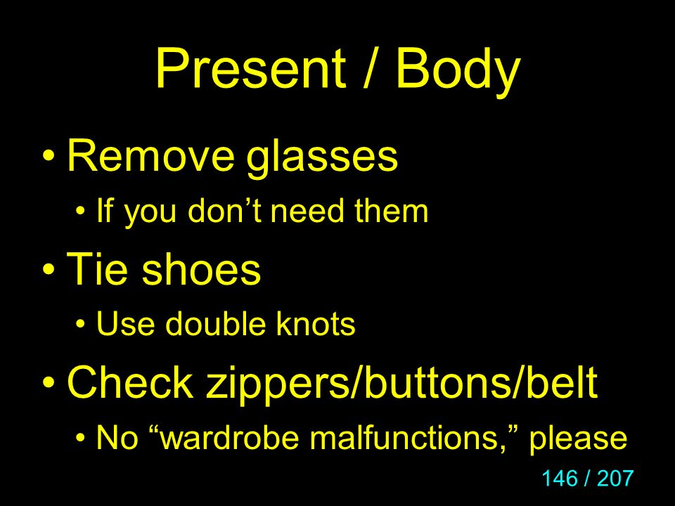 Present / Body Remove glasses Tie shoes Check zippers/buttons/belt