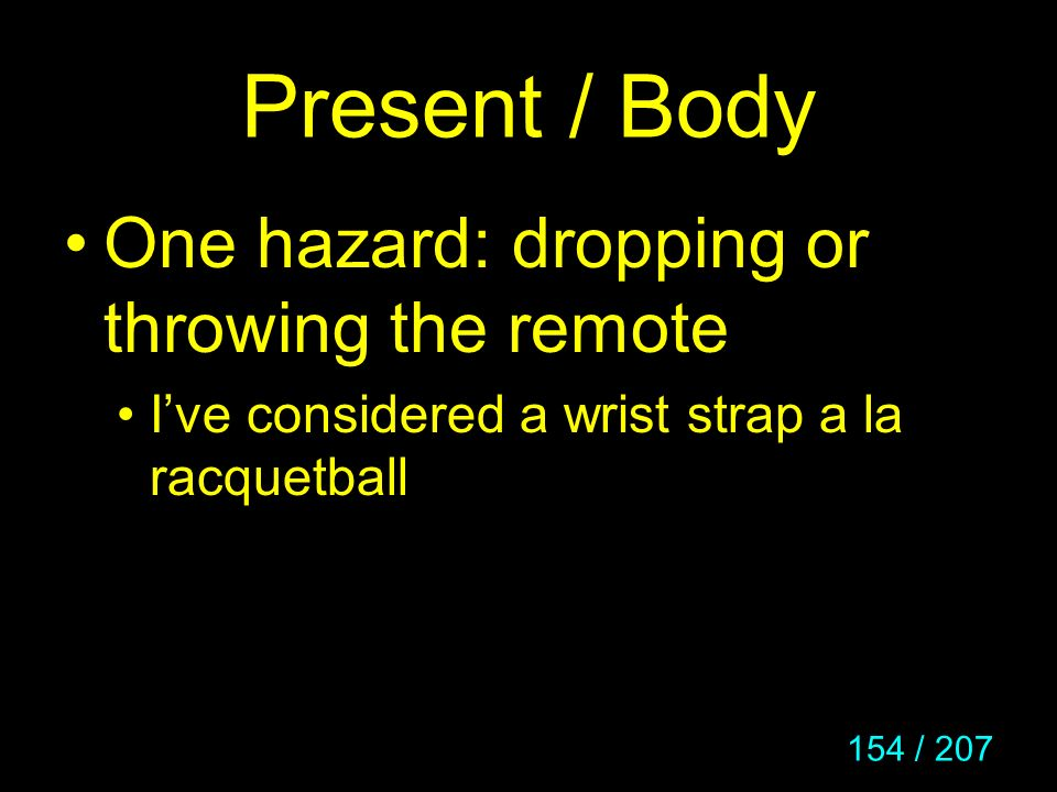 Present / Body One hazard: dropping or throwing the remote