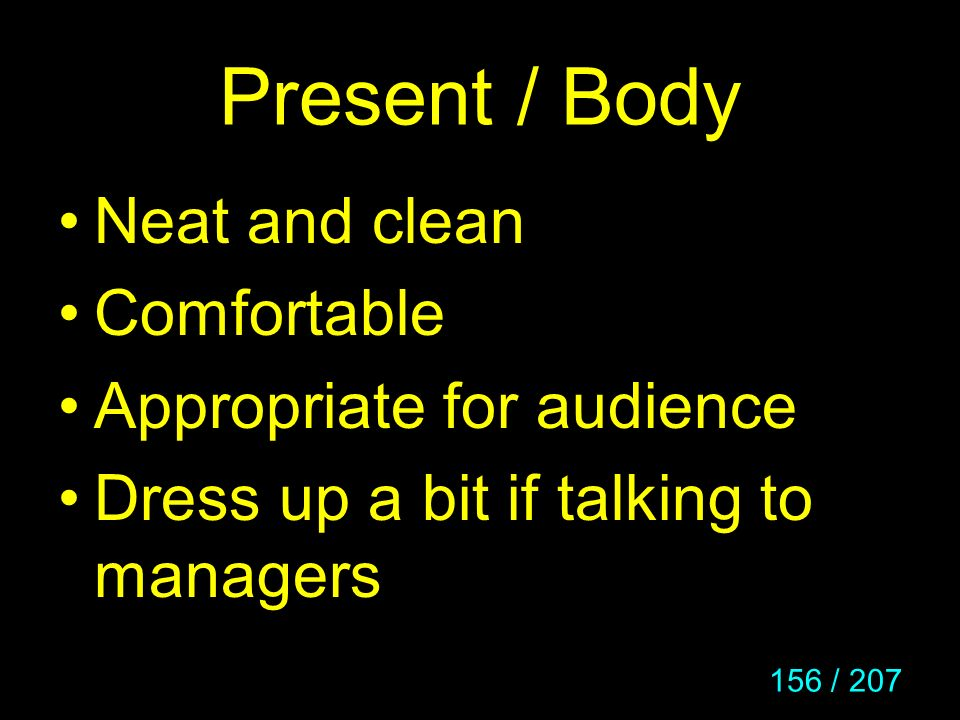 Present / Body Neat and clean Comfortable Appropriate for audience