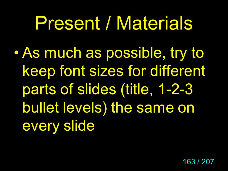 Present / Materials As much as possible, try to keep font sizes for different parts of slides (title, 1-2-3 bullet levels) the same on every slide.
