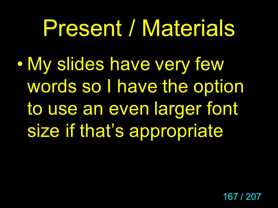 Present / Materials My slides have very few words so I have the option to use an even larger font size if that's appropriate.