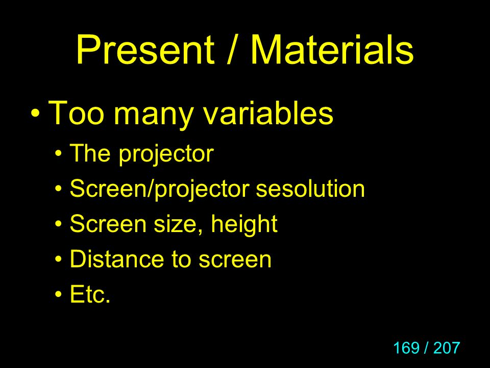 Present / Materials Too many variables The projector