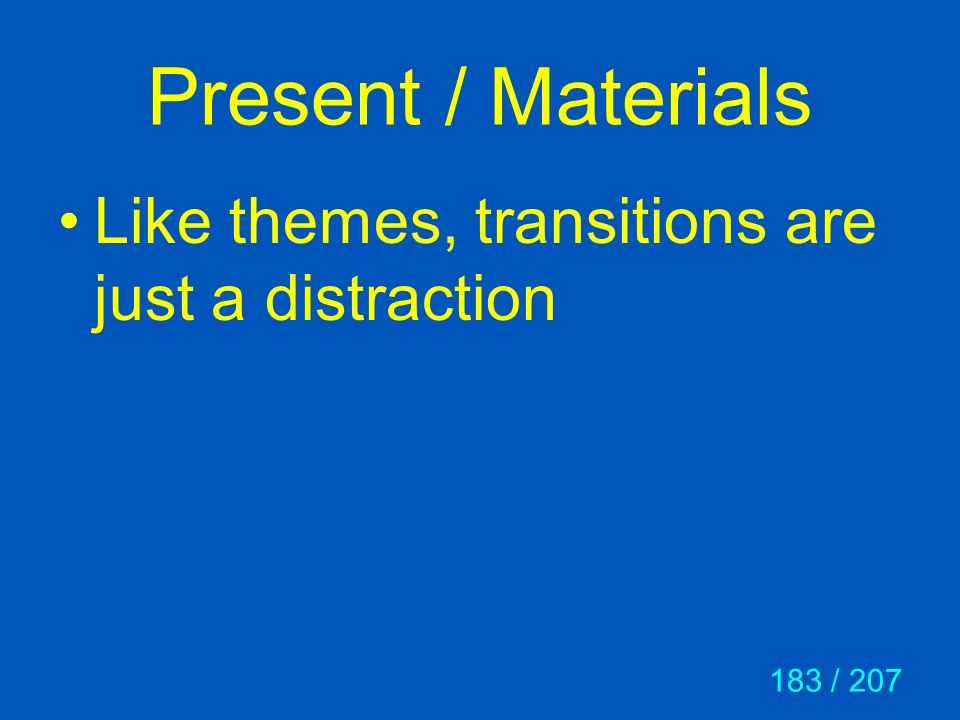Present / Materials Like themes, transitions are just a distraction