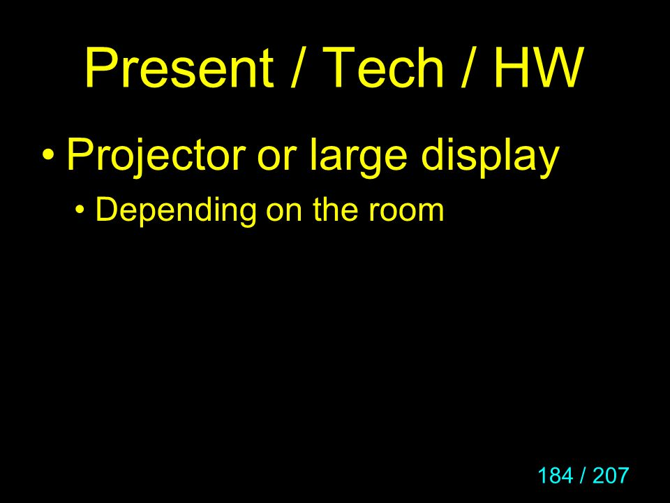 Present / Tech / HW Projector or large display Depending on the room