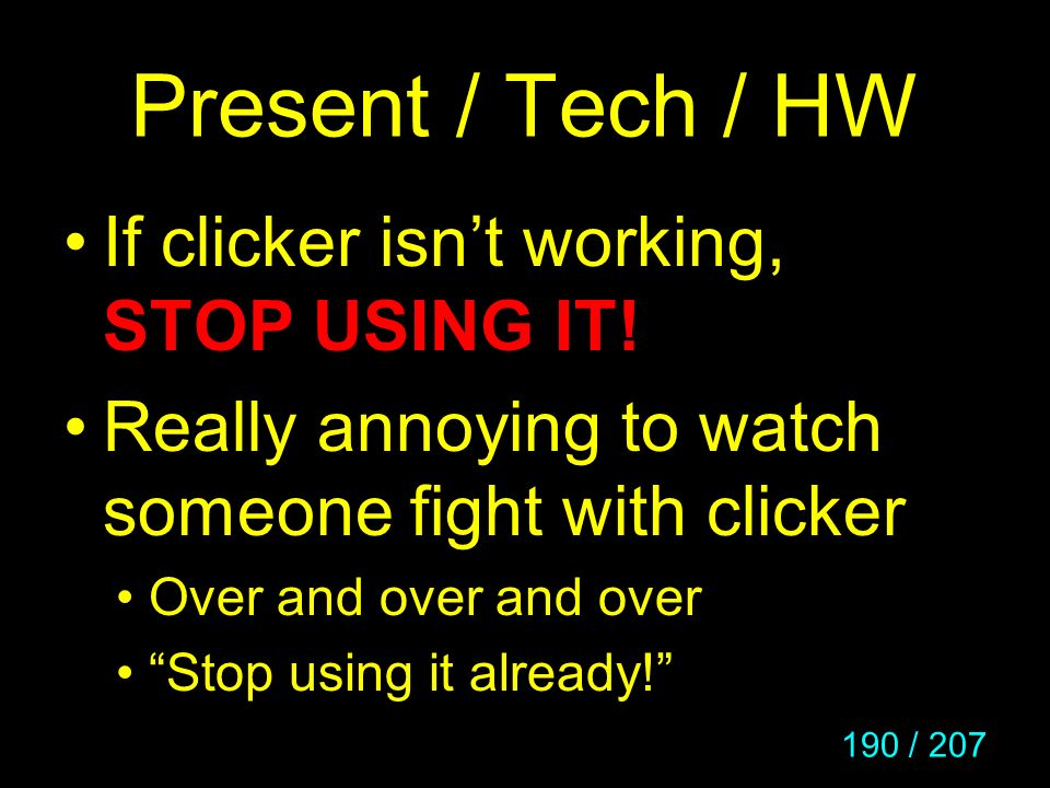 Present / Tech / HW If clicker isn't working, STOP USING IT!