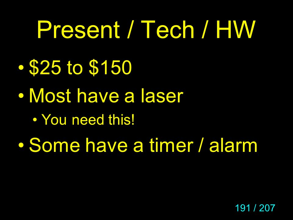Present / Tech / HW $25 to $150 Most have a laser