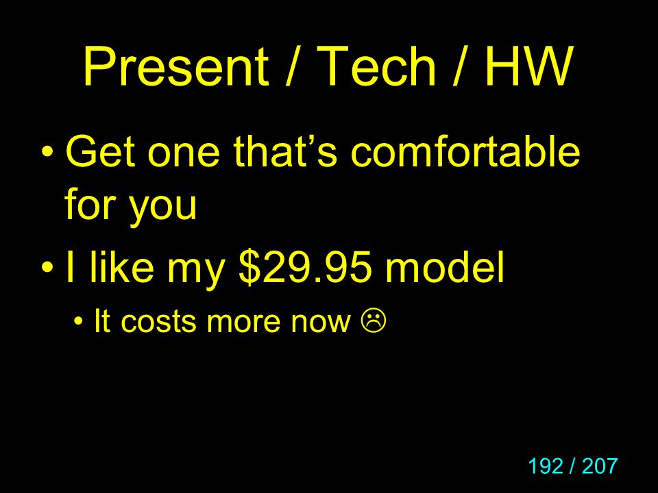 Present / Tech / HW Get one that's comfortable for you