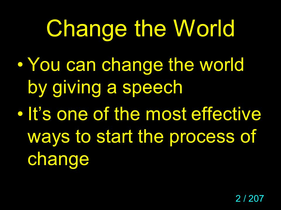 Change the World You can change the world by giving a speech
