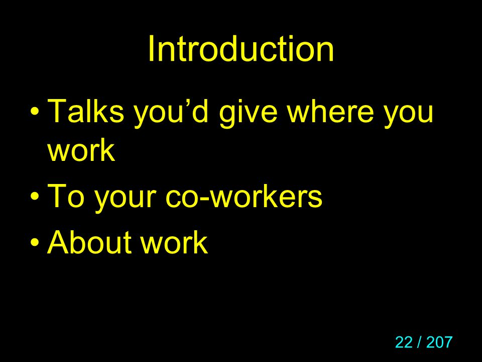 Introduction Talks you'd give where you work To your co-workers
